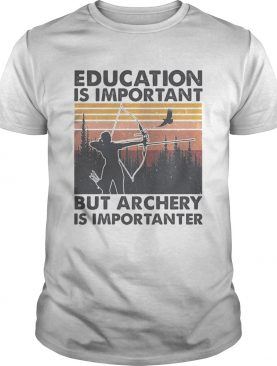 Education is important but archery is importanter vintage shirt