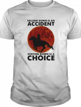 Falling Down Is An Accident Staying Down Is A Choice Horse Riding Blood Moon shirt