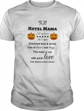 Hotel Mama All Inclusive 24 7 Open Unlimited Food And Drinks Lots Of Kisses And Hugs Pumpkin shirt