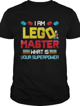 I Am Lego Master What Is Your Superpower shirt