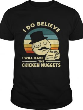 I Do Believe I Will Have The Chicken Nuggets shirt
