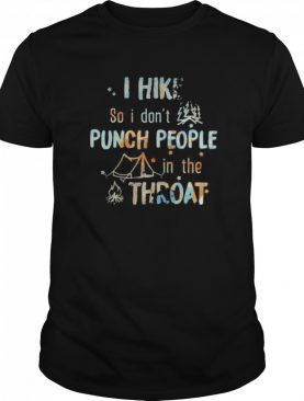I hike so i don't punch people in thr throat camping shirt