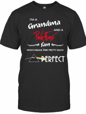 I'M A Grandma And A Pink Floyd Fan Which Means I'M Pretty Much Perfect T-Shirt