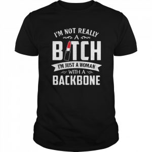 I'm Not Really A Bitch I'm Just A Woman With A Backbone  Classic Men's T-shirt