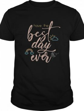 Inspirational Motivational Positive Have The Best Day shirt