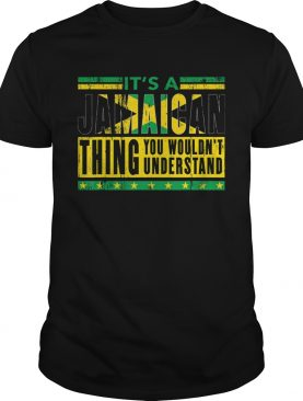 Its A Jamaican Thing You Wouldnt Understand shirt