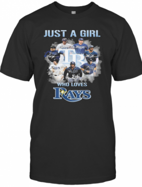 Just A Girl Who Loves Tampa Bay Rays Signatures T-Shirt