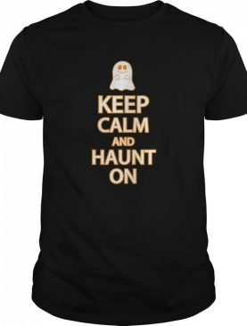 Keep Calm Haunt On Funny Ghost Halloween Party shirt