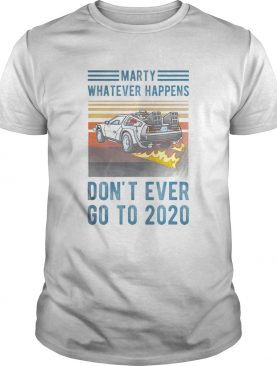 Marty Dont Ever Go To 2020 vintage shirt