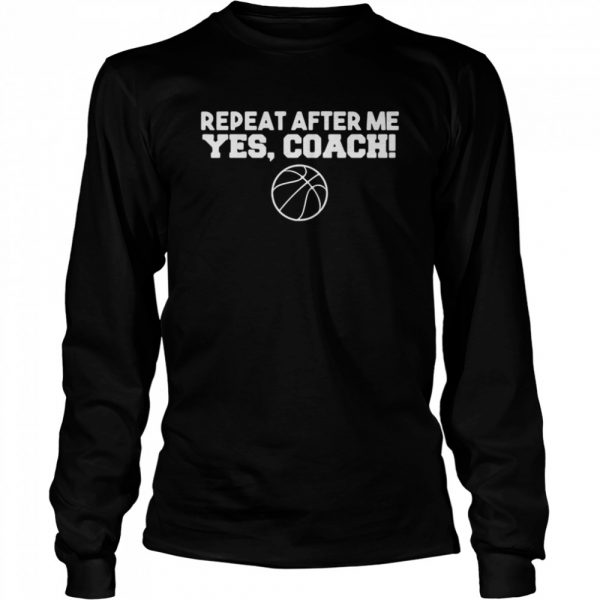 Repeat After Me Yes Coach  Long Sleeved T-shirt