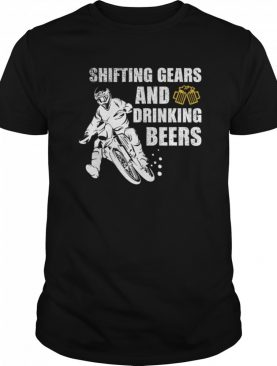Shifting Gears And Drinking Beers shirt