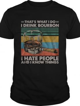 Thats What I Do I Drink Bourbon I Hate People And I Know Things Vintage shirt
