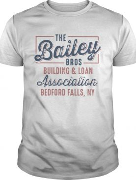 The Bailey Bros Building And Loan Association Bedford Falls Ny shirt