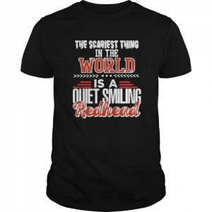 The Scariest Thing In The World Is A Quiet Smiling Redhead  Classic Men's T-shirt