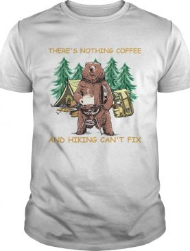 Theres Nothing Coffee And Hiking Cant Fix shirt