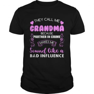 They Call Me Grandma Because Partner In Crime Sound Like A Bad Influence Ce  Unisex
