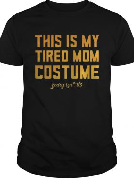 This Is My Tired Mom Costume Funny Halloween Mom shirt