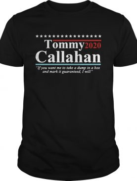 Tommy 2020 Callahan If You Want Me To Take A Dump In A Box shirt