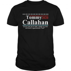 Tommy 2020 Callahan If You Want Me To Take A Dump In A Box  Unisex