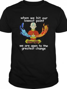 When We Hit Our Lowest Point We Are Open To The Greatest Change shirt