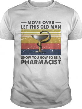 move over let this old lady show you how to be a pharmacist vintage retro shirt