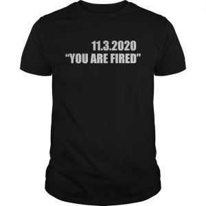 1132020 you are fired november third election  Unisex