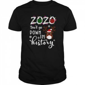 2020 You'll Go Down In History Christmas  Classic Men's T-shirt