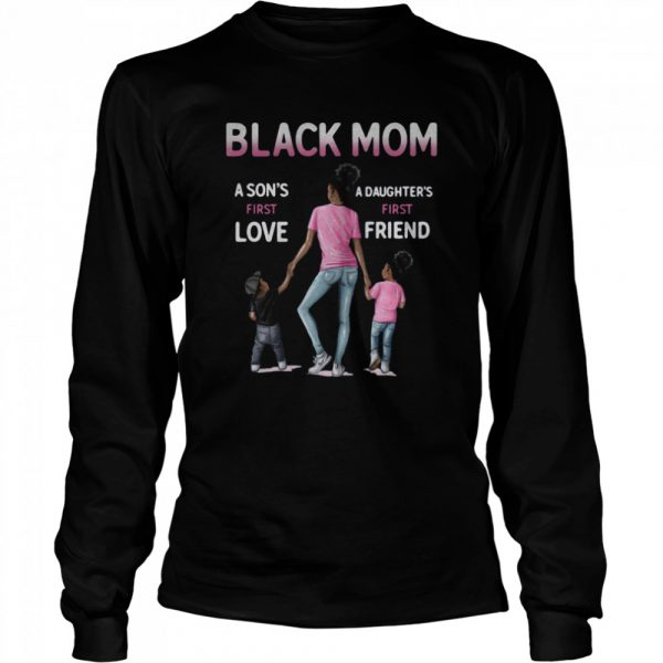 Black Mom A Sons First Love A Daughters First Friend  Long Sleeved T-shirt