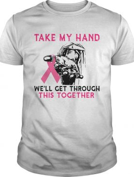 Breast Cancer Take My Hand Well Get Through This Together shirt