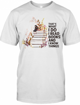 Girl And Flowers Thats What I Do I Read Books And I Know Things T-Shirt