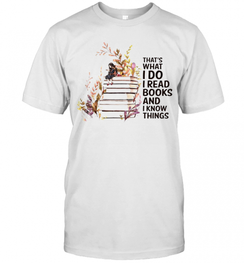 Girl And Flowers Thats What I Do I Read Books And I Know Things T-Shirt Classic Men's T-shirt