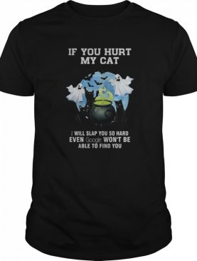 Halloween if you hurt my cat i will slap you so hard even google won't be able to find you shirt