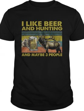 I Like Beer And Hunting And Maybe 3 People shirt