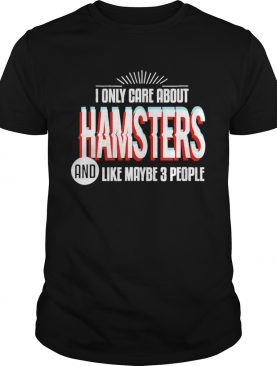 I Only Care And Obsessed About Hamsters Pet Animal shirt