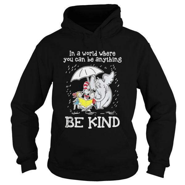 In A World Where You Can Be Anything Be Kind  Hoodie