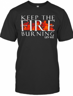 Keep The Fire Burning Lev 612 T-Shirt