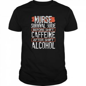 Nurse Survival Guide Before Shift Caffeine After Alcohol  Classic Men's T-shirt