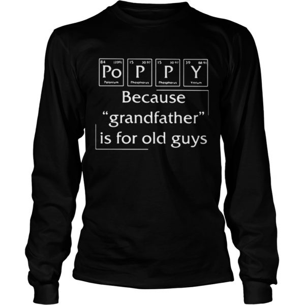 Poppy Because Grandfather Is For Old Guys  Long Sleeve