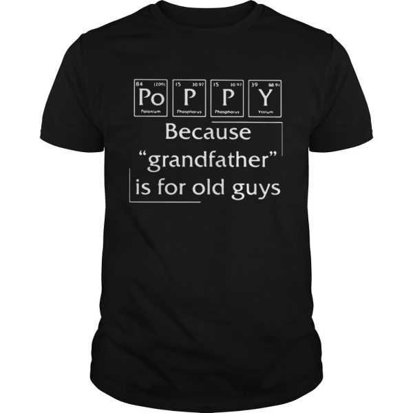 Poppy Because Grandfather Is For Old Guys  Unisex