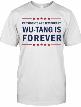 Presidents Are Temporary Wu Tang Is Forever T-Shirt