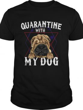 Quarantine With My Dog shirt