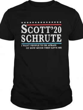 Scott Schrute 2020 I Want People To Be Afraid shirt