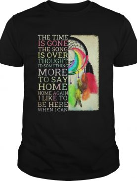 The time is gone the song is over thought id something more to say breath reprise home home shirt