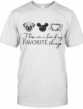 These Are A Few Of My Favorite Things Pug Dog Mickey And Coffee T-Shirt