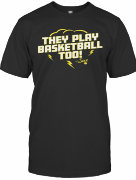 They Play Basketball Too 2020 Sue T-Shirt