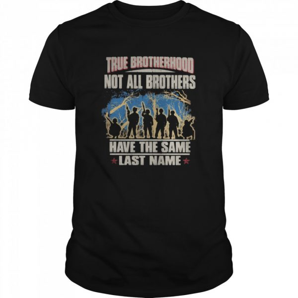 True brotherhood not all brothers have the same last name veteran  Classic Men's T-shirt