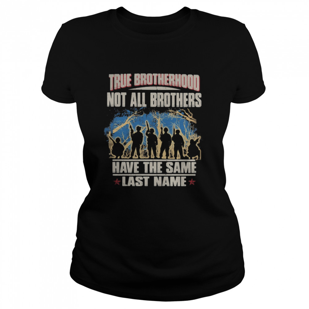 True brotherhood not all brothers have the same last name veteran  Classic Women's T-shirt