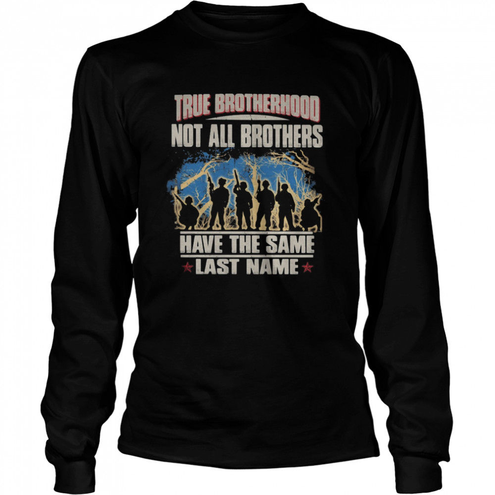 True brotherhood not all brothers have the same last name veteran  Long Sleeved T-shirt