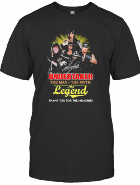 Undertaker The Man The Myth The Legend Thank For The Memories T-Shirt