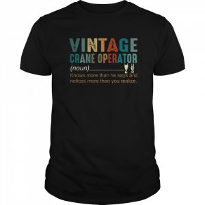Vintage Crane Operator Knows More Than He Says And Notices More Than You Realize  Classic Men's T-shirt